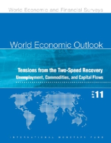 World Economic Outlook, April 2011 : Tensions from the Two-Speed Recovery - Unemployment, Commodities, and Capital Flows, Paperback Book