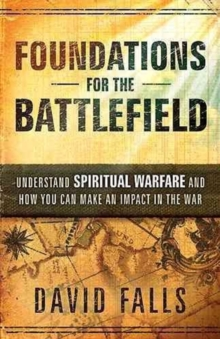 Foundations for the Battlefield : Understand Spiritual Warfare and How You Can Make an Impact in the War, Paperback Book