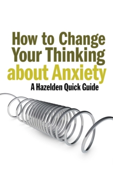 How to Change Your Thinking About Anxiety : Hazelden Quick Guides, EPUB eBook