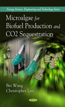 Microalgae for Biofuel Production & CO2 Sequestration, Hardback Book