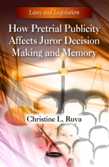 How Pretrial Publicity Affects Juror Decision Making & Memory, Paperback Book