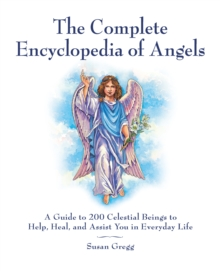 The Complete Encyclopedia of Angels : A Guide to 200 Celestial Beings to Help, Heal, and Assist You in Everyday Life, EPUB eBook