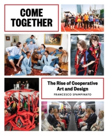 Come Together : The Rise of Cooperative Art and Design, Paperback Book