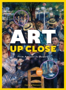 Art Up Close : From Ancient to Modern, Hardback Book
