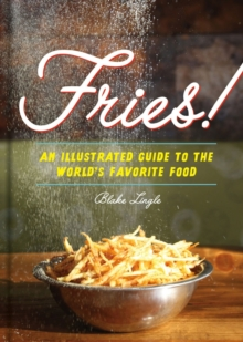 Fries!: an Illustrated Guide to the Worlds Favourite Food, Hardback Book