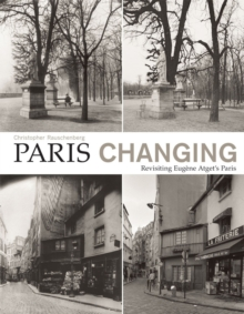 Paris Changing : Revisiting Eugene Atget's Paris, Paperback Book
