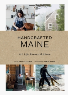 Handcrafted Maine : Art, Life, Harvest & Home, Hardback Book