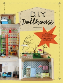 DIY Dollhouse : Build and Decorate a Toy House Using Everyday Materials, Paperback Book