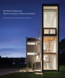 Northern Exposure : Works of Carol A. Wilson Architect, Hardback Book