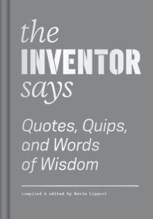 The Inventor Says : Quotes, Quips and Words of Wisdom, Hardback Book