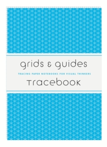 Grids & Guides Tracebook : Tracing Paper Notebooks for Visual Thinkers, Notebook / blank book Book