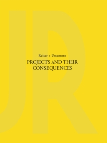 Projects and Their Consequences : Reiser+Umemoto, Hardback Book