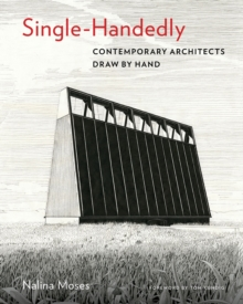 Single-Handedly : Contemporary Architects Draw by Hand, Hardback Book
