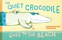 The Quiet Crocodile Goes to the Beach, Hardback Book
