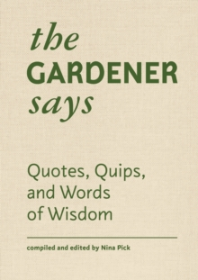 The Gardener Says : Quotes, Quips, and Words of Wisdom, EPUB eBook