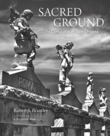 Sacred Ground : The Cemeteries of New Orleans, EPUB eBook