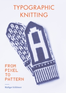 Typographic Knitting : From Pixel to Pattern, EPUB eBook
