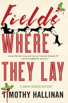 Fields Where They Lay : A Junior Bender Mystery, Paperback Book