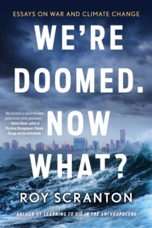 We're Doomed. Now What? : Essays on War and Climate Change, EPUB eBook