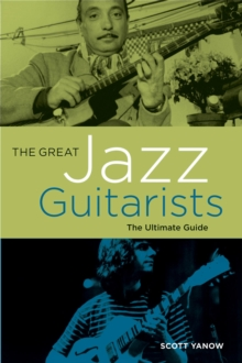 The Great Jazz Guitarists : The Ultimate Guide, Paperback Book