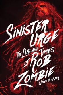 Sinister Urge : The Life and Times of Rob Zombie, Hardback Book