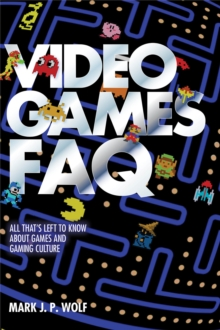 Video Games FAQ : All That's Left to Know About Games and Gaming Culture, Paperback / softback Book