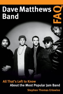 Dave Matthews Band FAQ : All That's Left to Know About the Most Popular Jam Band, Paperback / softback Book