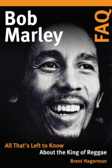 Bob Marley FAQ : All That's Left to Know About the King of Reggae, Paperback / softback Book