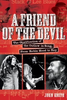 Friend of the Devil : The Glorification of the Outlaw in Song, from Robin Hood to Rap, Paperback Book