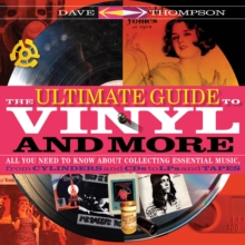The Ultimate Guide to Vinyl and More : All You Need to Know About Collecting Essential Music, from Cylinders and CDs to LPs and Tapes, Paperback / softback Book
