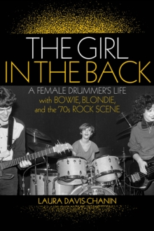 Girl in the Back : A Female Drummer's Life with Bowie, Blondie, and the '70s Rock Scene, Paperback Book