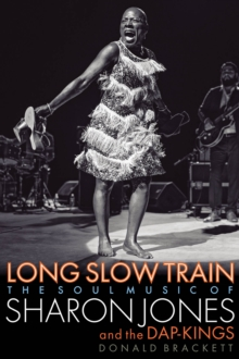 Long Slow Train : The Soul Music of Sharon Jones and the Dap-Kings, Paperback / softback Book