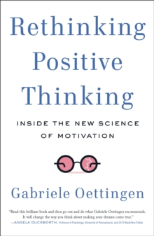 Rethinking Positive Thinking : Inside the New Science of Motivation, Paperback Book