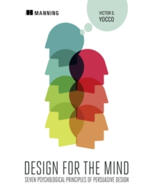 Design for the Mind:Seven Psychological Principles of Persuasive Design, Paperback Book