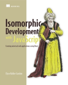 Isomorphic Web Applications : Universal Development with React, Paperback / softback Book