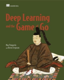 Deep Learning and the Game of Go, Paperback / softback Book