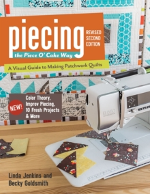 Piecing the Piece O' Cake Way : A Visual Guide to Making Patchwork Quilts - New! Color Theory, Improv Piecing, 10 Fresh Projects & More, EPUB eBook