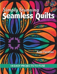 Simply Stunning Seamless Quilts : 14 Easy Projects to Fuse, Paperback / softback Book