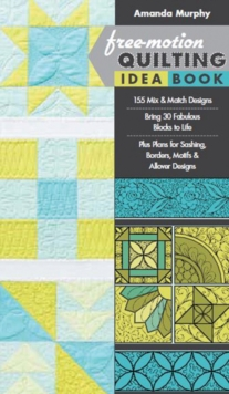 Free-motion Quilting Idea Book : 155 Mix & Match Designs * Bring 30 Fabulous Blocks to Life * Plus Plans for Sashing, Borders, Motifs & Allover Designs, Spiral bound Book