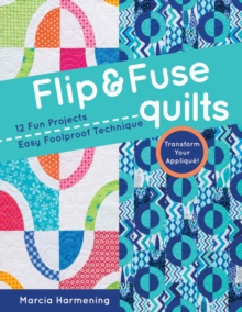 Flip and Fuse Quilts : 12 Fun Projects - Easy Foolproof Technique - Transform Your Applique!, Paperback Book