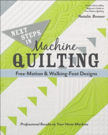 Next Steps in Machine Quilting-Free-Motion & Walking-Foot Designs : Professional Results on Your Home Machine, EPUB eBook