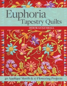 Euphoria Tapestry Quilts : 40 Applique Motifs & 17 Flowering Projects, Paperback / softback Book