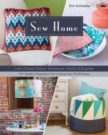 Sew Home : Learn Design Basics, Techniques, Fabrics & Supplies, Paperback Book