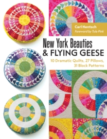 New York Beauties & Flying Geese : 10 Dramatic Quilts, 27 Pillows, 31 Block Patterns, Paperback / softback Book