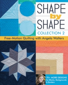 Shape by Shape : Collection 2 Free Motion Quilting with Angela Walters, Paperback Book