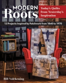 Modern Roots : 12 Projects Inspired by Patchwork from 1840-1970, Paperback Book