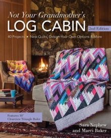Not Your Grandmother's Log Cabin : 40 Projects - New Quilts, Design-Your-Own Options & More, Paperback Book