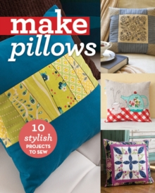 Make Pillows : 10 Stylish Projects to Sew, Paperback / softback Book