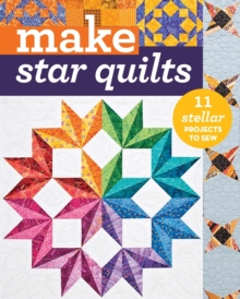 Make Star Quilts : 11 Stellar Projects to Sew, Paperback Book