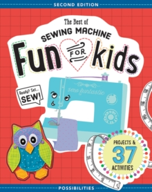 The Best of Sewing Machine Fun for Kids : Projects & 37 Activities, Paperback / softback Book